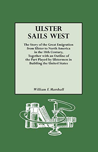 9780806307541: Ulster Sails West. the Story of the Great Emigration from Ulster to North America in the 18th Century, Together with an Outline of the Part Played by