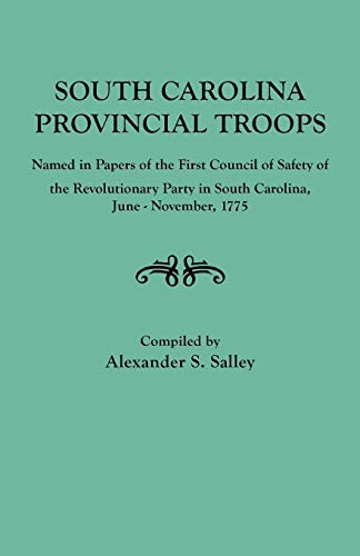 9780806307572: South Carolina Provincial Troops Named in Papers of the First Council of Safety of the Revolutionary Party in South Carolina, June-November, 1775