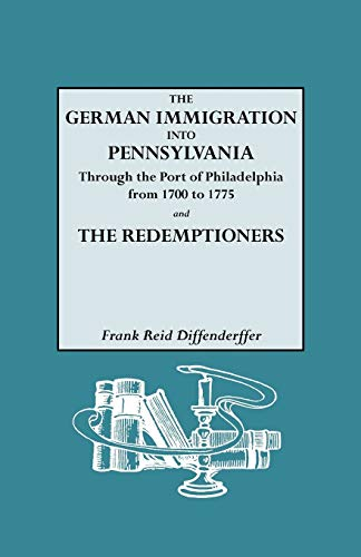The German immigration into Pennsylvania through the port of Philadelphia from 1700 to 1775 and the...