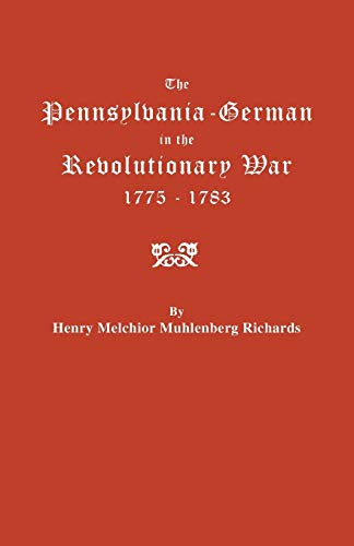 The Pennsylvania-German in the Revolutionary War, 1775-1783: Richards, Henry Melchior Muhlenberg