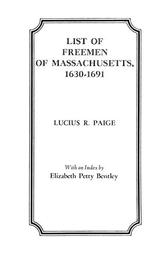 List of Freemen of Massachusetts, 1630-1691: Paige, Lucius R., With an Index by Elizabeth Petty ...