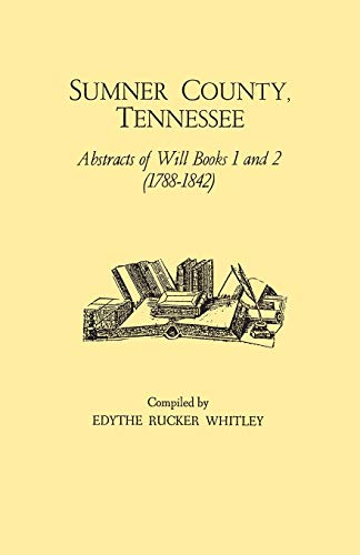 9780806308258: Sumner County, Tennessee : Abstracts of Wills, Books 1 and 2 (1788-1842)