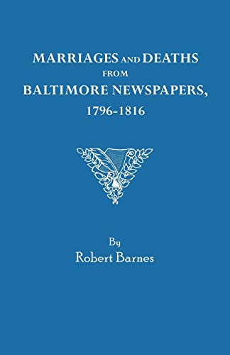 Marriages and Deaths from Baltimore Newspapers, 1796-1816 (0806308265) by Barnes, Robert William