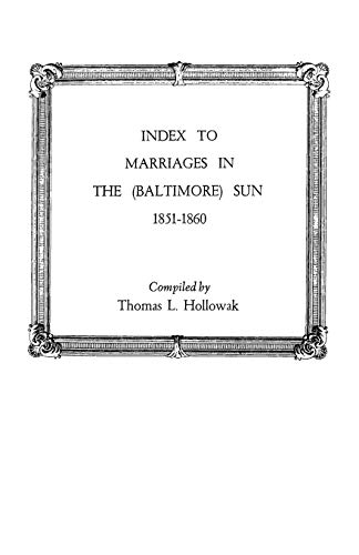 Index to Marriages in the (Baltlimore) Sun, 1851-1860: Thomas L. Hollowak