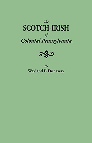 The Scotch-Irish of Colonial Pennsylvania: Wayland F. Dunaway