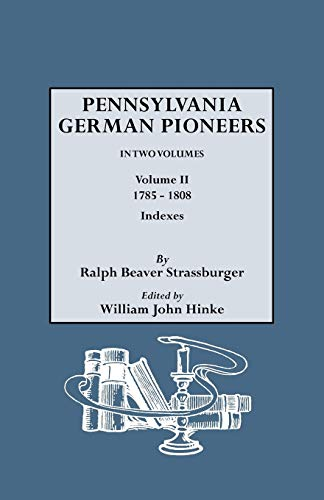 9780806308814: Pennsylvania German Pioneers. A Publication of the Original Lists of Arrivals in the Port of Philadelphia from 1727 to 1808. In Two Volumes. Volume II: 1785-1808. Includes Indexes to Volumes I and II