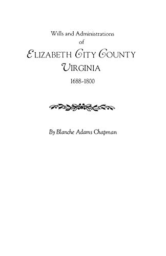 Wills and Administrations of Elizabeth City County, Virginia, 1688-1800 : With Other Genealogical ...