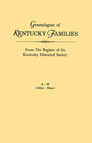 Genealogies of Kentucky Families, from the Register of the Kentucky Historical Society. Voume a - M...