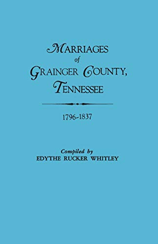 Marriages of Grainger County, Tennessee, 1796-1837 (Paperback): Edythe Johns Rucker