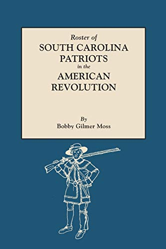 Roster of South Carolina Patriots in the American Revolution: Bobby G. Moss