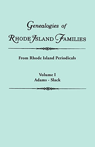 Genealogies of Rhode Island Families articles extracted from Rhode Island Periodicals. In two ...