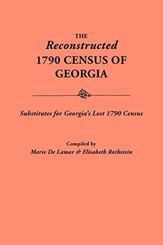 The Reconstructed 1790 Census of Georgia: De Lamar, Marie and Elisabeth Rothstein (compilers)