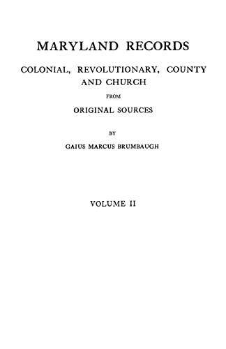 Maryland Records: Colonial, Revolutionary, County and Church from Original Sources [Volume II]