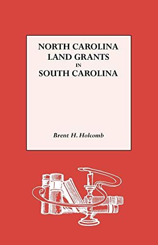 North Carolina Land Grants In South Carolina: Brent H. Holcomb