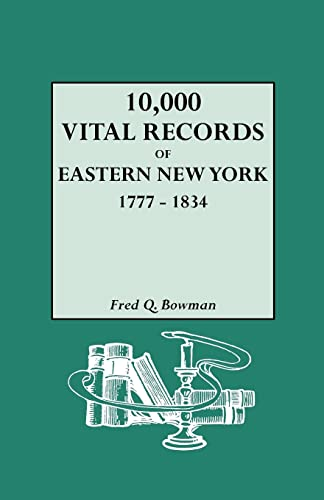 10,000 Vital Records of Eastern New York 1777-1834: Bowman, Fred Q.