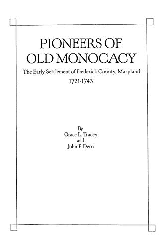 9780806311838: Pioneers of Old Monocacy: Early Settlement of Frederick County, Maryland, 1721-1743