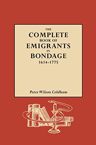 The Complete Book of Emigrants in Bondage, 1614-1775