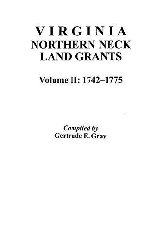Virginia Northern Neck Land Grants 1742-1775 (Volume II): Gray, Gertrude E.