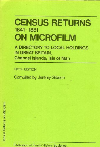 Census returns on microfilm, 1841-1881: A directory to local holdings in Great Britain, Channel ...