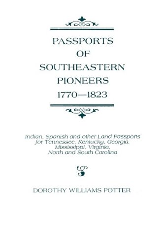 9780806312729: Passports of Southeastern Pioneers, 1770-1823: Indian, Spanish and Other Land Passports for Tennessee, Kentucky, Georgia, Mississippi, Virginia, North and South Carolina
