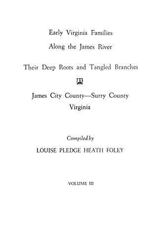 9780806312859: Early Virginia Families Along the James River : Their Deep Roots and Tangled Branches, Volume 3 : James City County & Surry County, Virginia
