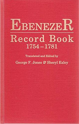 EBENEZER RECORD BOOK, 1754-1781: Births, Baptisms, Marriages and Burials of Jerusalem Evangelical ...