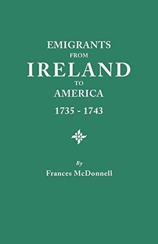 Emigrants from Ireland to America, 1735-1743 A: Frances McDonnell