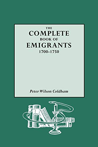 Complete Book of Emigrants, 1700-1750: Peter Wilson Coldham