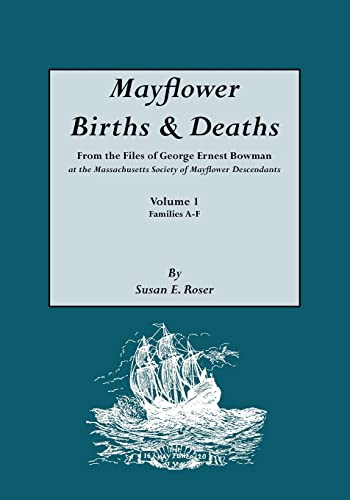 9780806313382: Mayflower Births & Deaths, from the Files of George Ernest Bowman at the Massachusetts Society of Mayflower Descendants. Volume I, Families A-F. Index