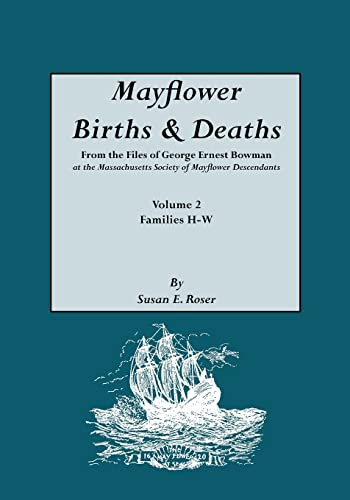 9780806313399: Mayflower Births & Deaths, from the Files of George Ernest Bowman at the Massachusetts Society of Mayflower Descendants. Volume 2, Families H-W. Index