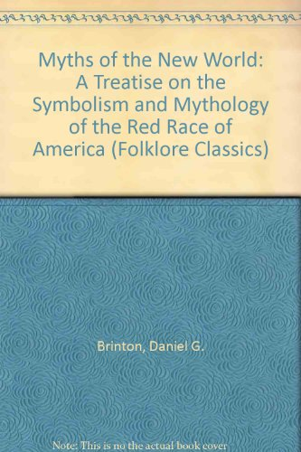 9780806313504: Myths of the New World: A Treatise on the Symbolism and Mythology of the Red Race of America (Folklore Classics)