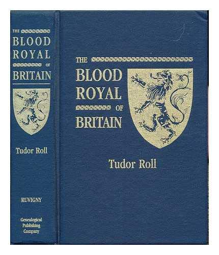 THE BLOOD ROYAL OF BRITAIN Being a Roll of the Living Descendants of Edward IV and Henry Vii, Kings...