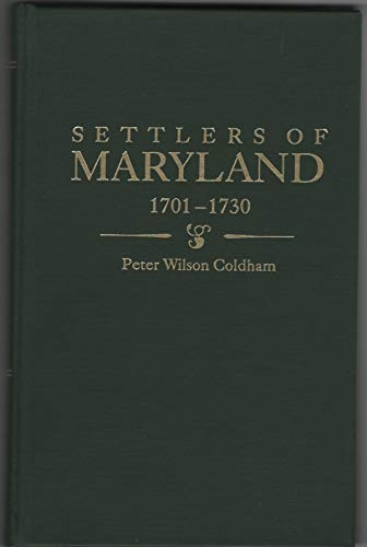 Settlers of Maryland: 1701 - 1730: Coldham, Peter Wilson