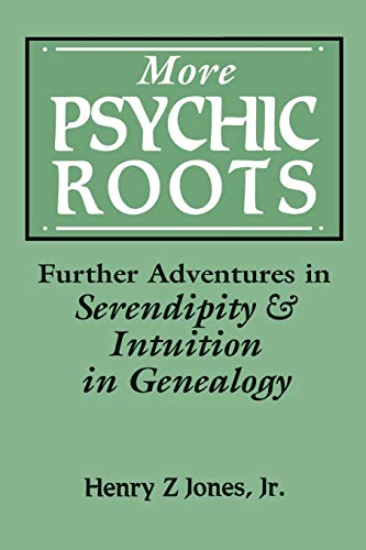 More Psychic Roots: Further Adventures in Serendipity & Intuition in Genealogy