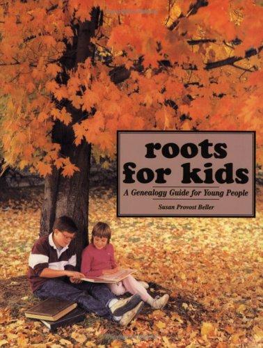 Roots for Kids: A Genealogy Guide for: Susan Provost Beller