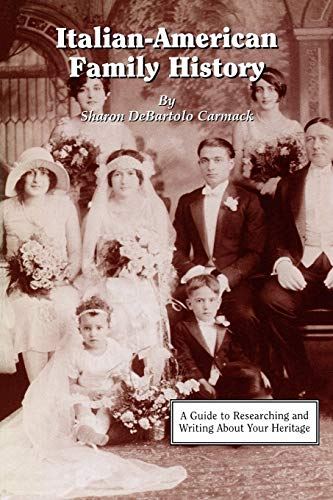 Italian-American Family History: A Guide to Researching and Writing about Your Heritage (080631527X) by Sharon DeBartolo Carmack