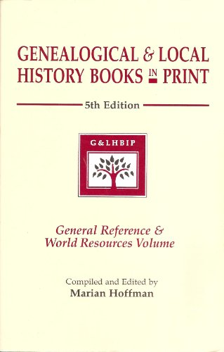 Genealogical & Local History Books in Print: General Reference & World Resources Volume, ...