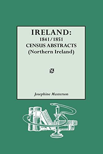 Ireland: 1841-1851. Census Abstracts (Northern Ireland): Geneological Pub Co Josephine Masterson