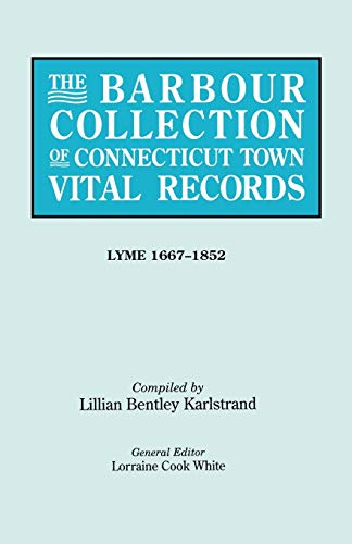 The Barbour Collection of Connecticut Town Vital Records. Volume 24: Lyme 1667-1852: Lorraine Cook ...