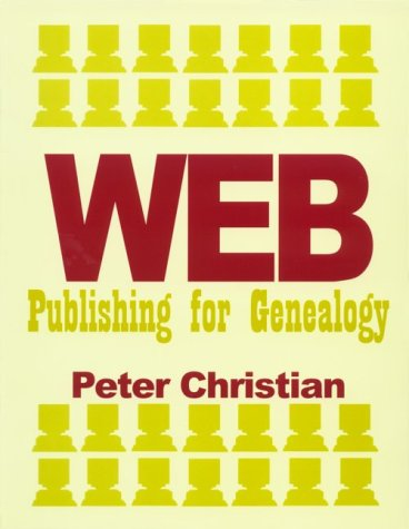 Web Publishing for Genealogy 2nd edition: Peter Christian