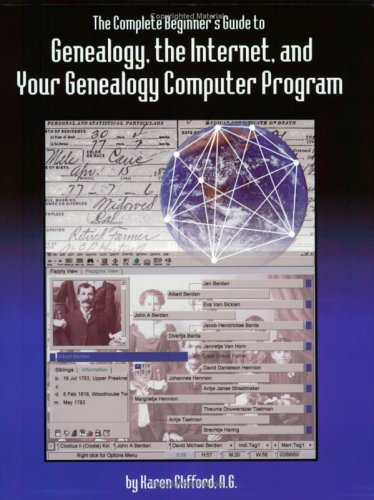 9780806316369: The Complete Beginner's Guide to Genealogy, the Internet, and Your Genealogy Computer Program