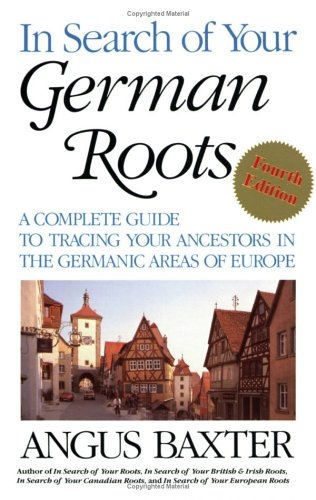 9780806316567: In Search of Your German Roots. The Complete Guide to Tracing Your Ancestors in the Germanic Areas of Europe. New Fourth Edition