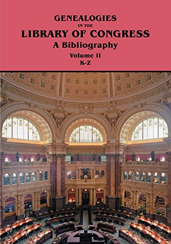 Genealogies in the Library of Congress: A Bibliography. Volume II, Families K-Z: Library Of ...