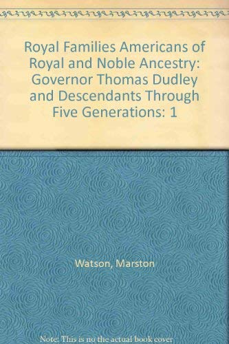ROYAL FAMILIES AMERICANS OF ROYAL AND NOBLE ANCESTRY Volume One: Governor Thomas Dudley and ...