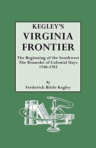 Kegley's Virginia Frontier. The Beginning of the: Kegley, Frederick Bittle