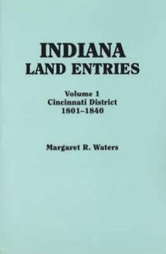 Indiana Land Entries: Cincinnati District, 1801-1840: Margaret R. Waters
