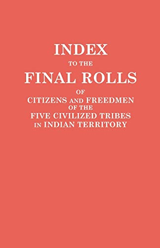 9780806317403: Index to the Final Rolls of Citizens and Freedmen of the Five Civilized Tribes in Indian Territory. Prepared by the [Dawes] Commission and ... of the Interior on or Prior to March 4, 1907