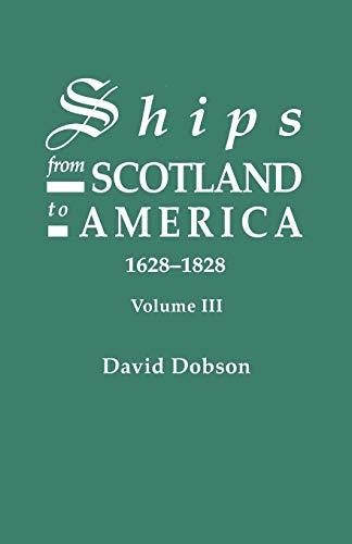 9780806317533: Ships from Scotland to America, 1628-1828. Volume III