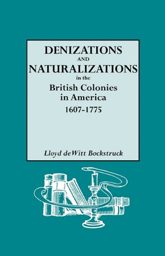 9780806317540: Denizations and Naturalizations in the British Colonies in America, 1607-1775