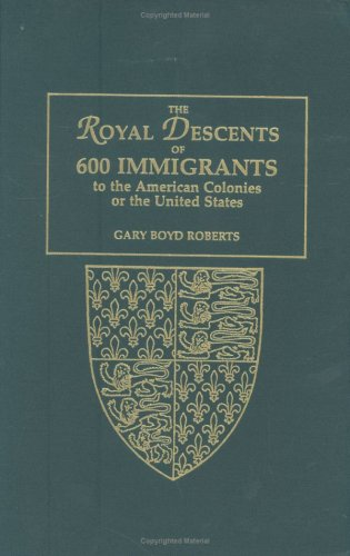 9780806317861: The Royal Descents of 600 Immigrants to the American Colonies or the United States Who Were Themselves Notable or Left Descendants Notable in American History